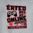 Érted még az online játékot is megállítom póló (B_Szürke)