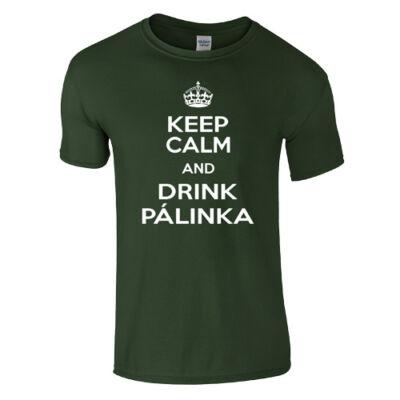 Keep Calm and Drink Pálinka póló (Sötétzöld)