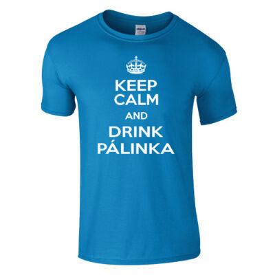 Keep Calm and Drink Pálinka póló (Türkiz)