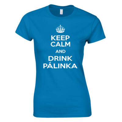 Keep Calms and Drink Pálinka női póló (Türkiz)
