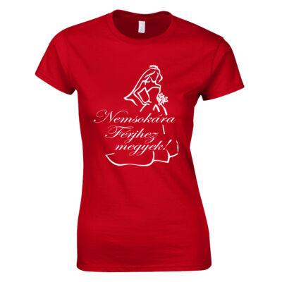 Nemsokára férjhez megyek - Menyasszony női póló (Piros)