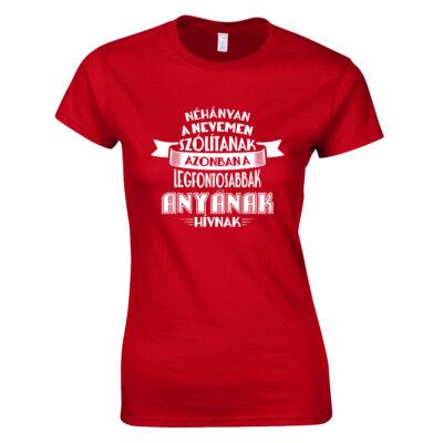 A legfontosabbak Anyának hívnak női póló (Piros)