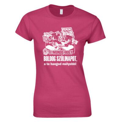 Te mond hogy szülinap női póló (Rózsaszn)