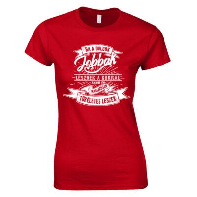 Ha a dolgok jobbak lesznek a korral női póló (Piros)