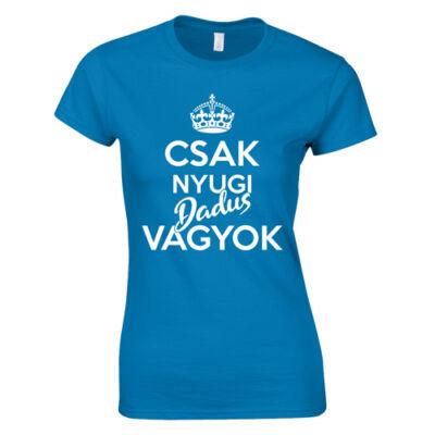 Csak nyugi dadus vagyok női póló (Türkiz)