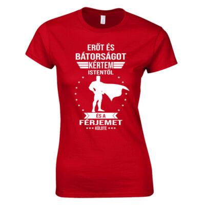 Erőt és bátorságot kértem istentől női póló (Piros)