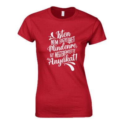 Isten megteremtette az anyákat női póló (Piros)
