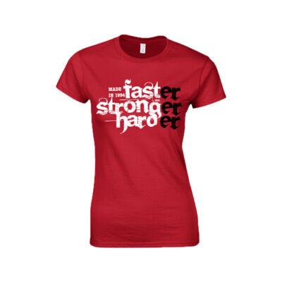 Faster Stronger Harder - Születésnap női póló (Piros)
