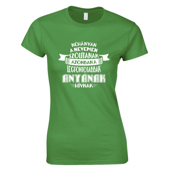 afe18f7af2 A legfontosabbak Anyának hívnak női póló (Zöld)