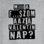 Kép 2/7 - Miii a f...szom az a Valentin nap? póló (B_Szürke)
